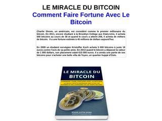 Le Miracle du Bitcoin Le Miracle du Bitcoin est une formation compléte, concise et précise pour pouvoir gagner beaucoup d'argent avec les crypto-monnaies en général et le bitcoin en particulier .